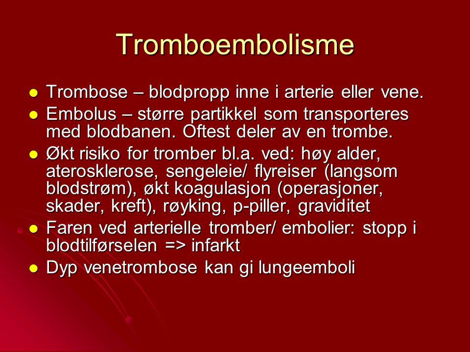 Tromboembolisme Trombose – blodpropp inne i arterie eller vene. Trombose – blodpropp inne i arterie eller vene. Embolus – større partikkel som transpo