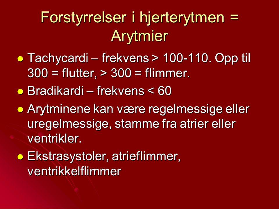 Forstyrrelser i hjerterytmen = Arytmier Tachycardi – frekvens > 100-110. Opp til 300 = flutter, > 300 = flimmer. Tachycardi – frekvens > 100-110. Opp