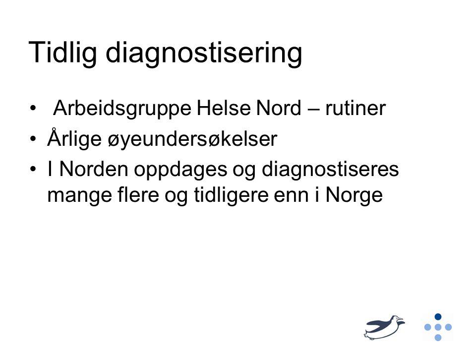 Tidlig diagnostisering Arbeidsgruppe Helse Nord – rutiner Årlige øyeundersøkelser I Norden oppdages og diagnostiseres mange flere og tidligere enn i N