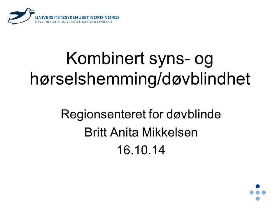 Kombinert syns- og hørselshemming/døvblindhet Regionsenteret for døvblinde Britt Anita Mikkelsen 16.10.14