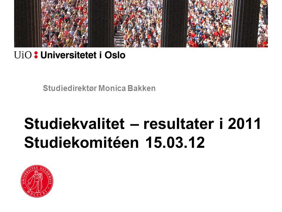 Studiedirektør Monica Bakken Studiekvalitet – resultater i 2011 Studiekomitéen 15.03.12