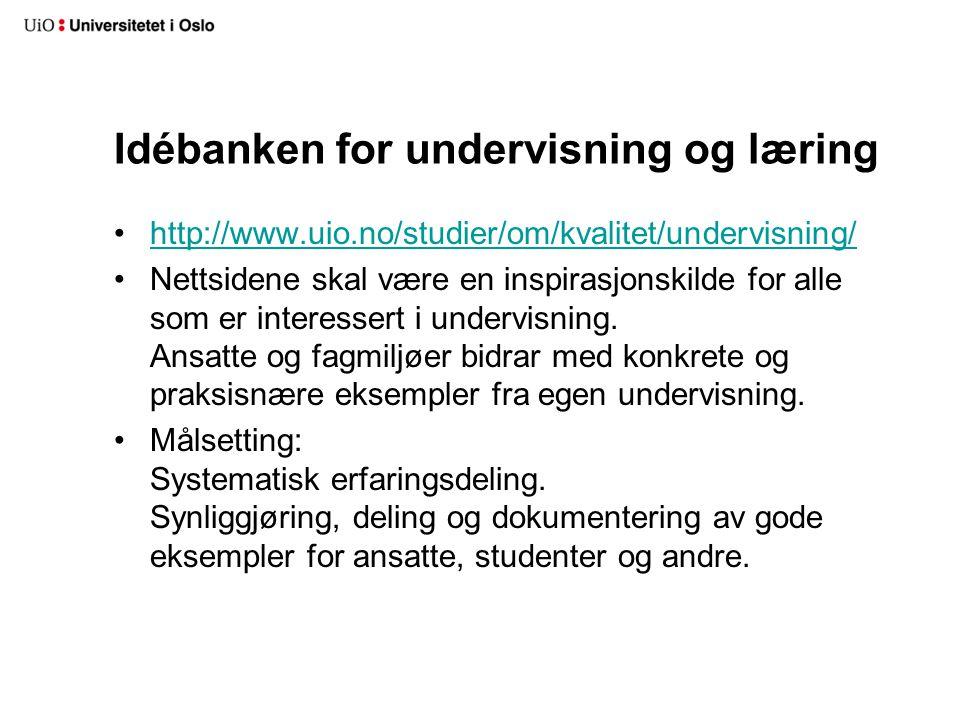 Idébanken for undervisning og læring http://www.uio.no/studier/om/kvalitet/undervisning/ Nettsidene skal være en inspirasjonskilde for alle som er interessert i undervisning.