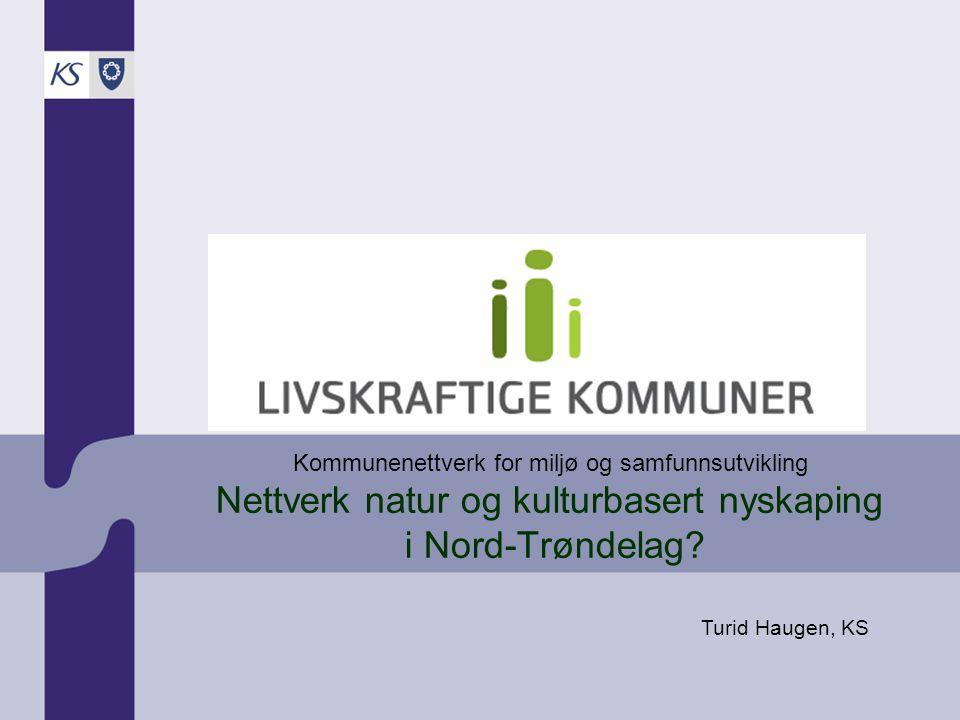Kommunenettverk for miljø og samfunnsutvikling Nettverk natur og kulturbasert nyskaping i Nord-Trøndelag? Turid Haugen, KS