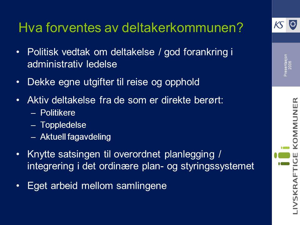 Presentasjon 2006 Hva forventes av deltakerkommunen? Politisk vedtak om deltakelse / god forankring i administrativ ledelse Dekke egne utgifter til re