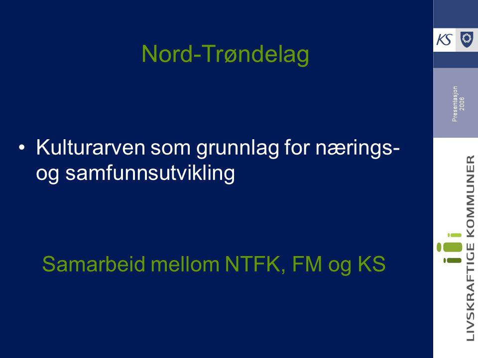 Presentasjon 2006 Nord-Trøndelag Kulturarven som grunnlag for nærings- og samfunnsutvikling Samarbeid mellom NTFK, FM og KS