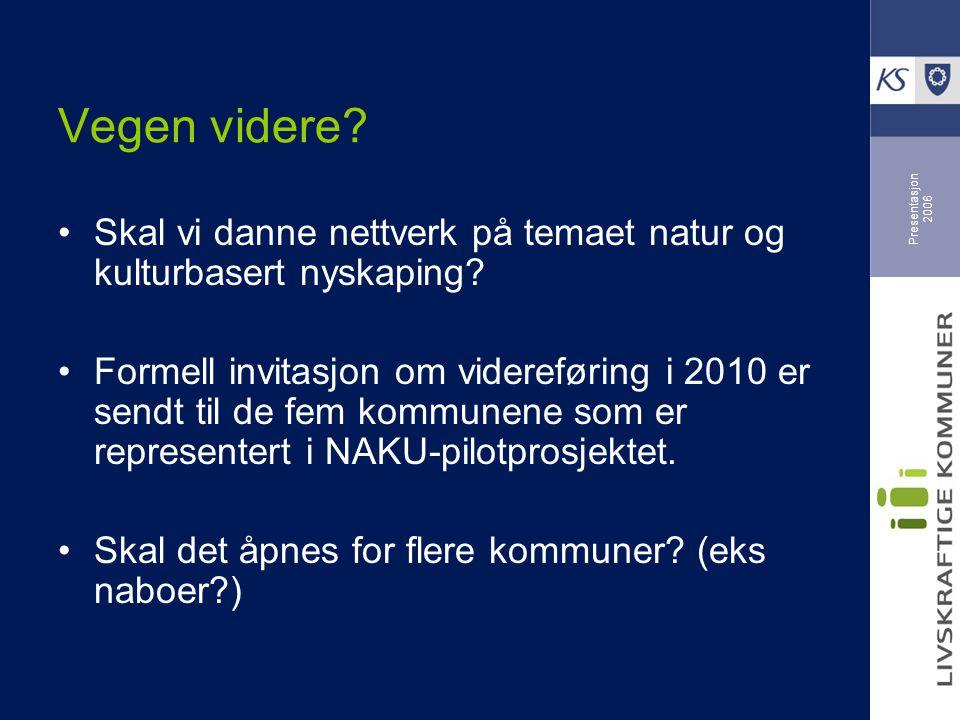 Presentasjon 2006 Vegen videre? Skal vi danne nettverk på temaet natur og kulturbasert nyskaping? Formell invitasjon om videreføring i 2010 er sendt t