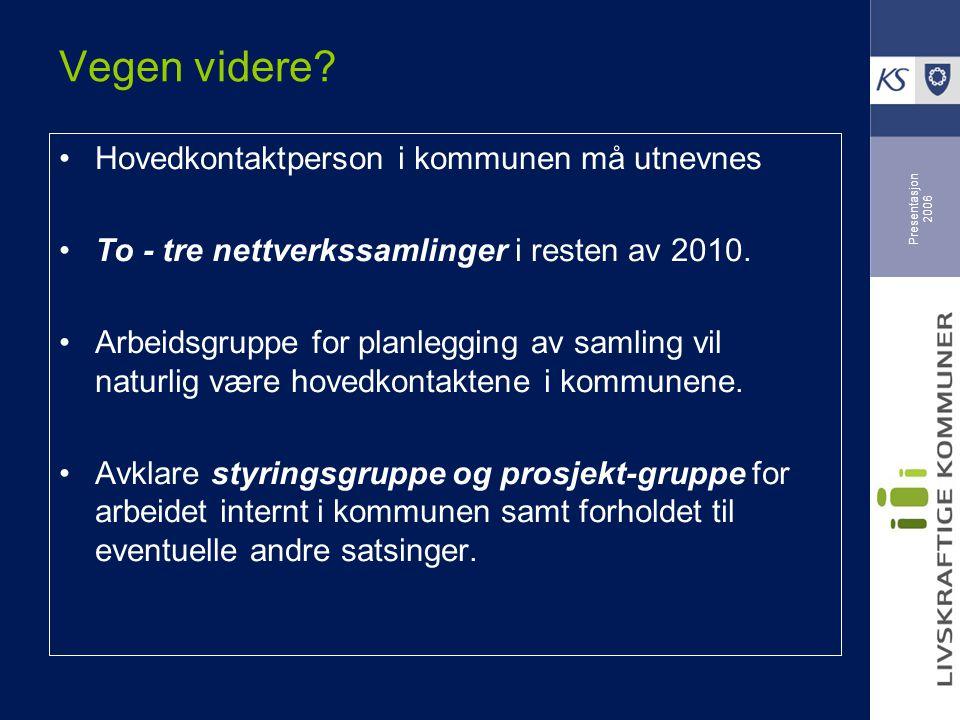 Presentasjon 2006 Vegen videre? Hovedkontaktperson i kommunen må utnevnes To - tre nettverkssamlinger i resten av 2010. Arbeidsgruppe for planlegging