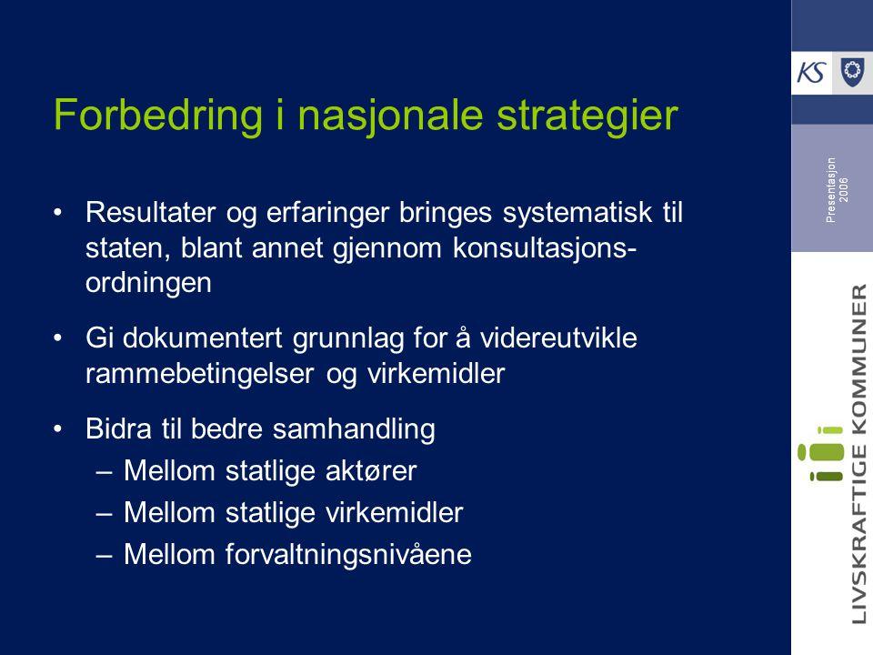 Presentasjon 2006 Forbedring i nasjonale strategier Resultater og erfaringer bringes systematisk til staten, blant annet gjennom konsultasjons- ordnin