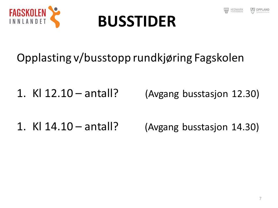 BUSSTIDER Opplasting v/busstopp rundkjøring Fagskolen 1.Kl 12.10 – antall? (Avgang busstasjon 12.30) 1.Kl 14.10 – antall? (Avgang busstasjon 14.30) 7