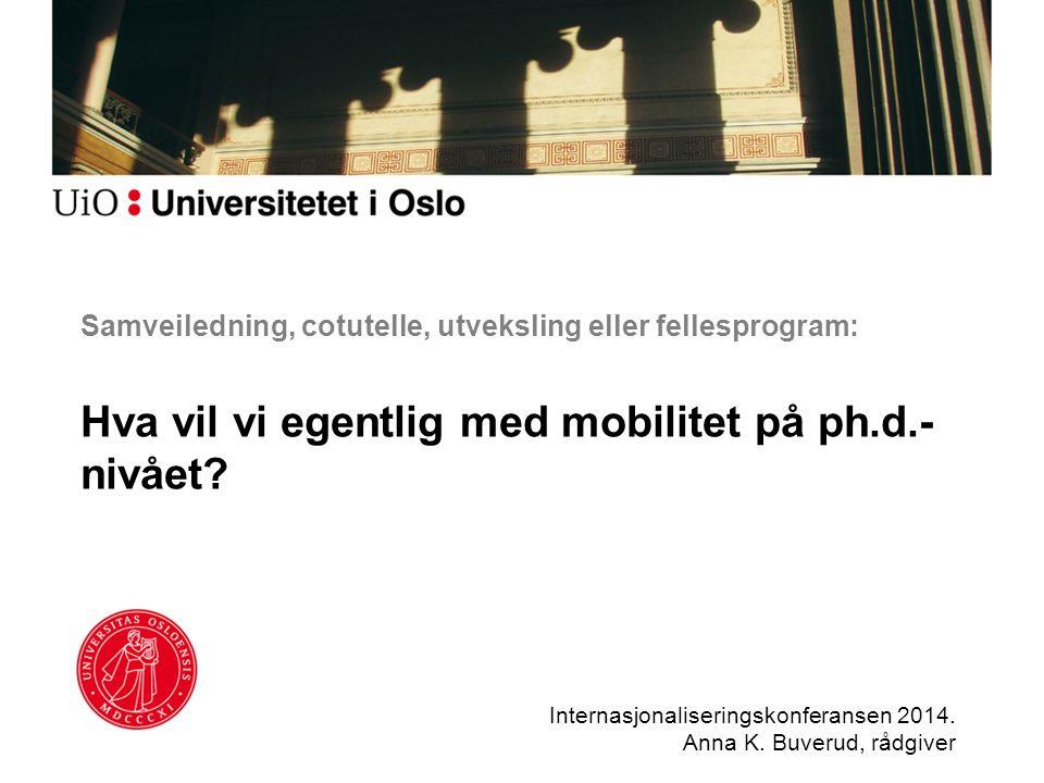 Samveiledning, cotutelle, utveksling eller fellesprogram: Hva vil vi egentlig med mobilitet på ph.d.- nivået? Internasjonaliseringskonferansen 2014. A