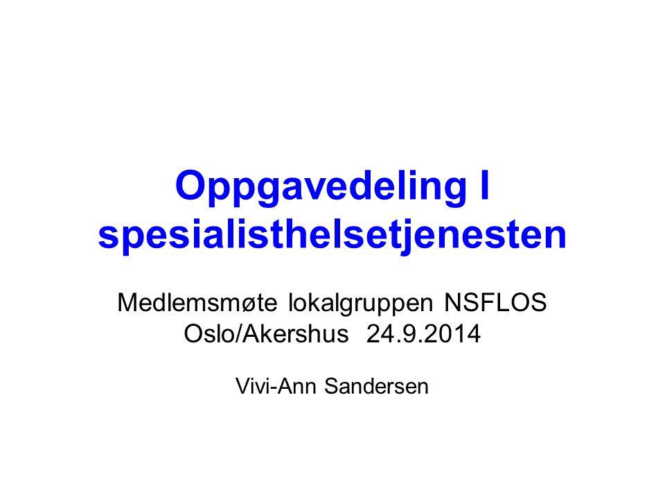 Oppgavedeling I spesialisthelsetjenesten Medlemsmøte lokalgruppen NSFLOS Oslo/Akershus 24.9.2014 Vivi-Ann Sandersen