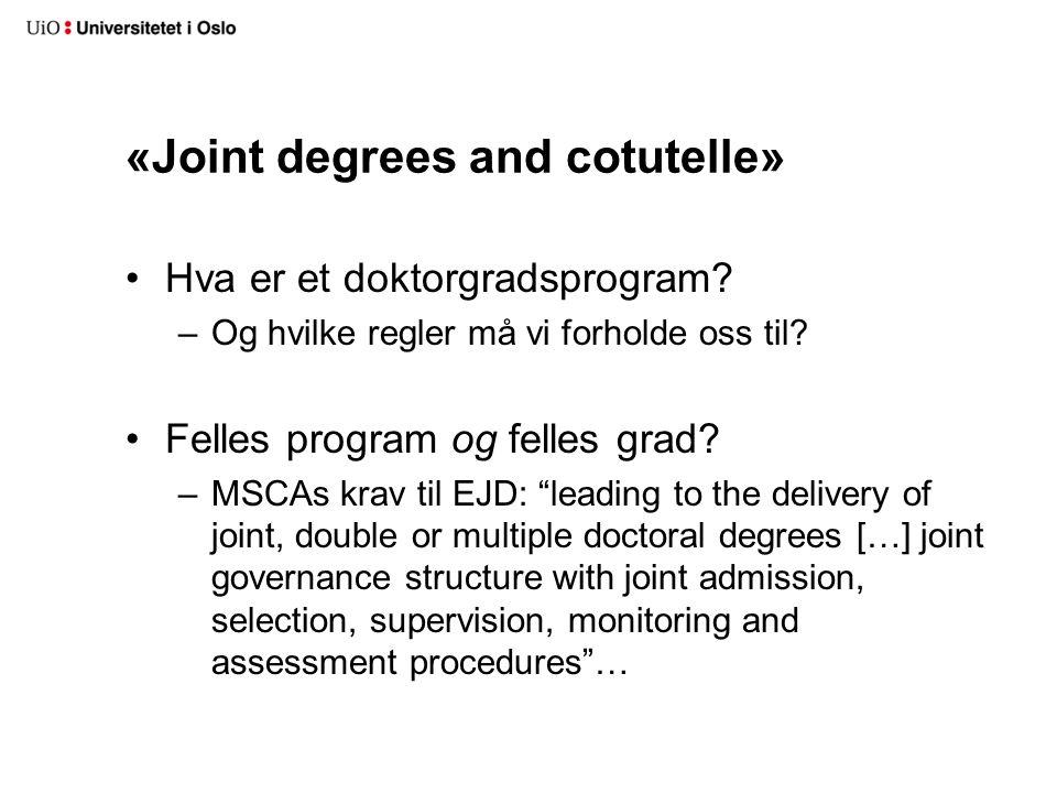 «Joint degrees and cotutelle» Hva er et doktorgradsprogram? –Og hvilke regler må vi forholde oss til? Felles program og felles grad? –MSCAs krav til E