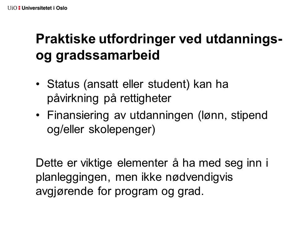 Praktiske utfordringer ved utdannings- og gradssamarbeid Status (ansatt eller student) kan ha påvirkning på rettigheter Finansiering av utdanningen (l