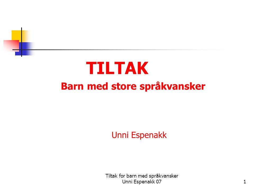 Tiltak for barn med språkvansker Unni Espenakk 072 Organisering (av omgivelser…) Forutsigbarhet (skaper trygghet) Rutine