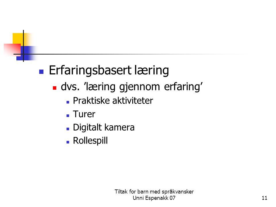Tiltak for barn med språkvansker Unni Espenakk 0711 Erfaringsbasert læring dvs. 'læring gjennom erfaring' Praktiske aktiviteter Turer Digitalt kamera