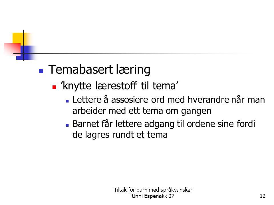 Tiltak for barn med språkvansker Unni Espenakk 0712 Temabasert læring 'knytte lærestoff til tema' Lettere å assosiere ord med hverandre når man arbeid
