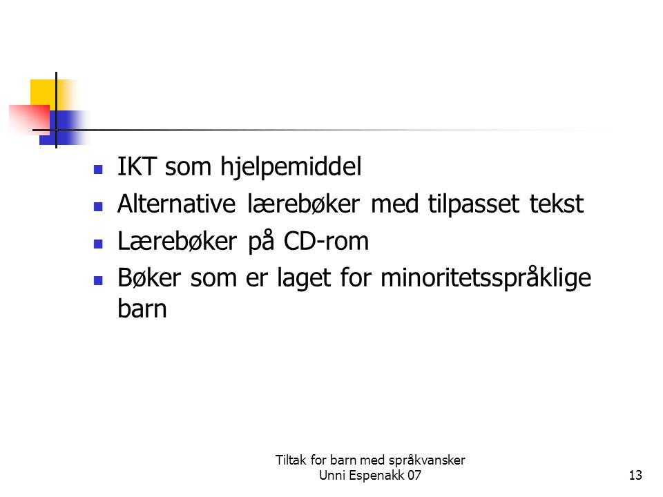 Tiltak for barn med språkvansker Unni Espenakk 0713 IKT som hjelpemiddel Alternative lærebøker med tilpasset tekst Lærebøker på CD-rom Bøker som er la