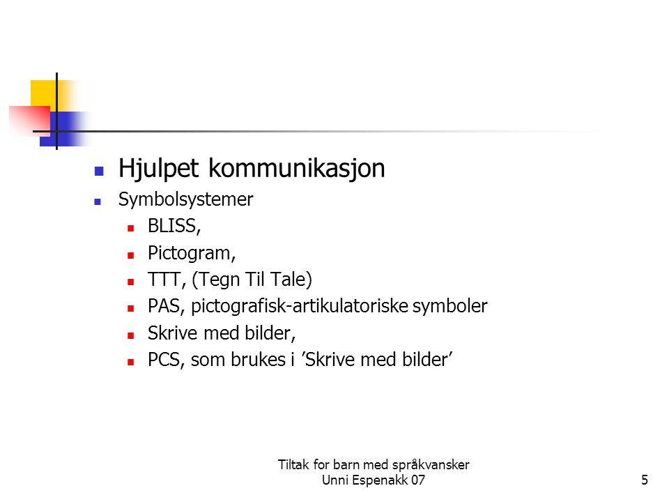 Tiltak for barn med språkvansker Unni Espenakk 075 Hjulpet kommunikasjon Symbolsystemer BLISS, Pictogram, TTT, (Tegn Til Tale) PAS, pictografisk-artik