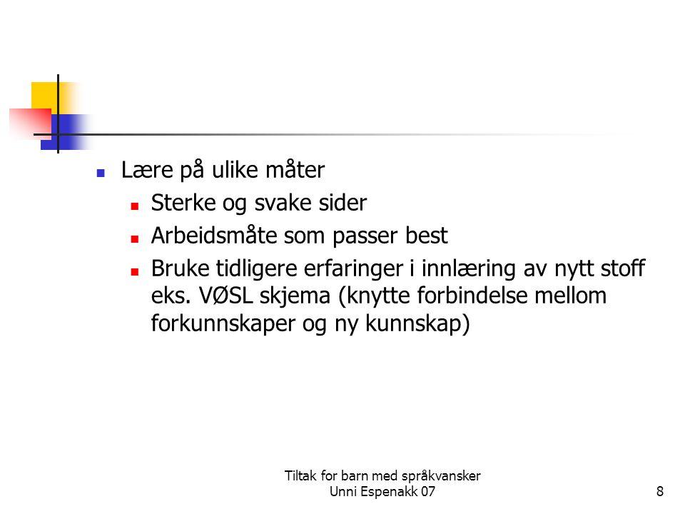 Tiltak for barn med språkvansker Unni Espenakk 078 Lære på ulike måter Sterke og svake sider Arbeidsmåte som passer best Bruke tidligere erfaringer i