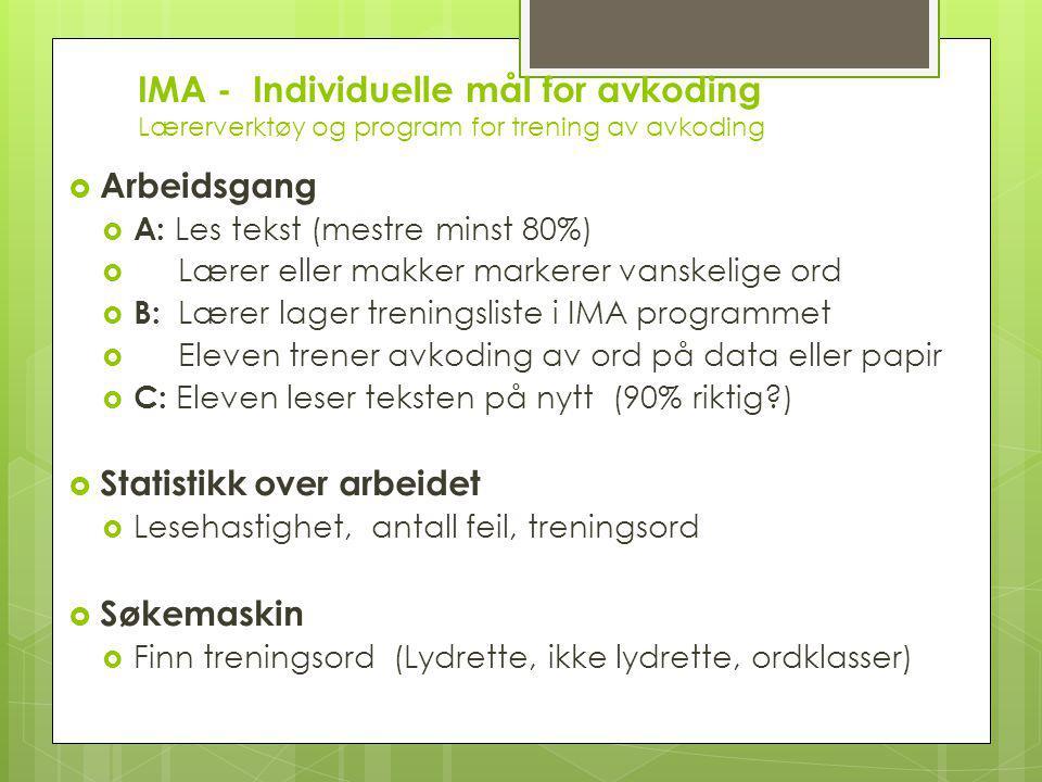 IMA - Individuelle mål for avkoding Lærerverktøy og program for trening av avkoding  Arbeidsgang  A: Les tekst (mestre minst 80%)  Lærer eller makk