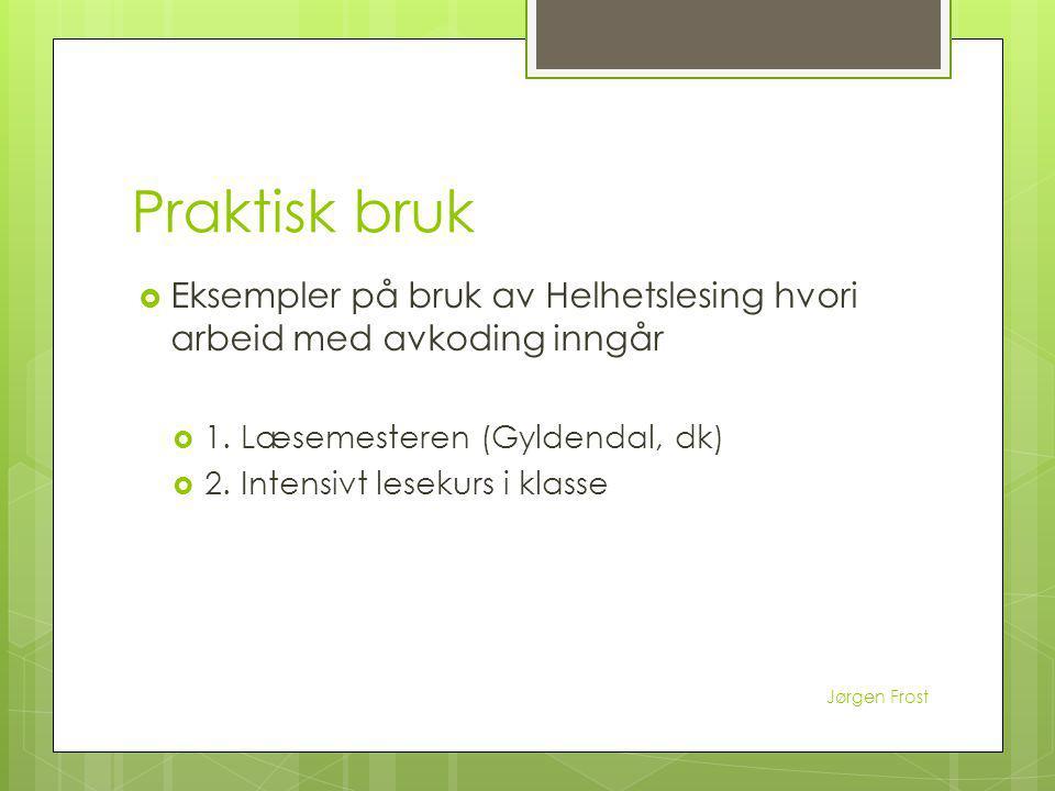Praktisk bruk  Eksempler på bruk av Helhetslesing hvori arbeid med avkoding inngår  1. Læsemesteren (Gyldendal, dk)  2. Intensivt lesekurs i klasse