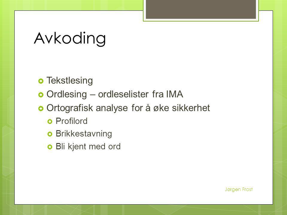 Avkoding  Tekstlesing  Ordlesing – ordleselister fra IMA  Ortografisk analyse for å øke sikkerhet  Profilord  Brikkestavning  Bli kjent med ord Jørgen Frost