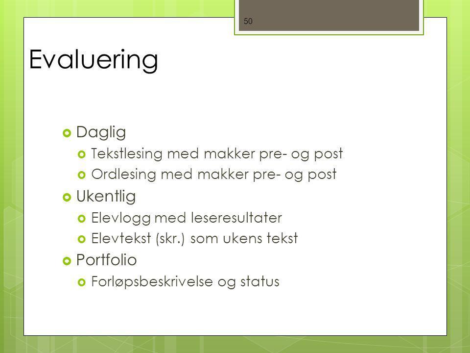 50 Evaluering  Daglig  Tekstlesing med makker pre- og post  Ordlesing med makker pre- og post  Ukentlig  Elevlogg med leseresultater  Elevtekst