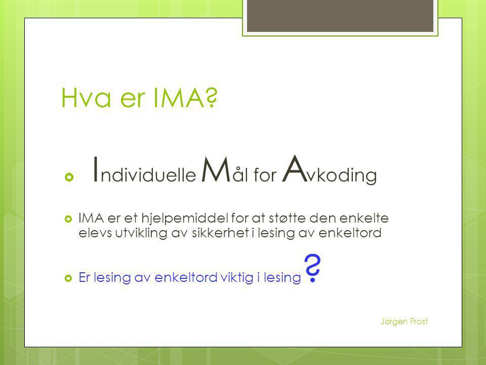 Hva er IMA?  I ndividuelle M ål for A vkoding  IMA er et hjelpemiddel for at støtte den enkelte elevs utvikling av sikkerhet i lesing av enkeltord 