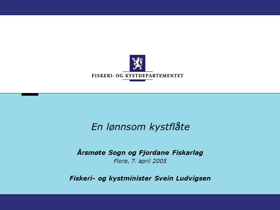Verdier fra havet – Norges framtid 12 Årsmøte i Sogn og Fjordane Fiskarlag – 7.