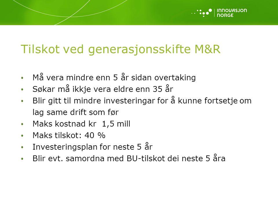 Tilskot ved generasjonsskifte M&R Må vera mindre enn 5 år sidan overtaking Søkar må ikkje vera eldre enn 35 år Blir gitt til mindre investeringar for
