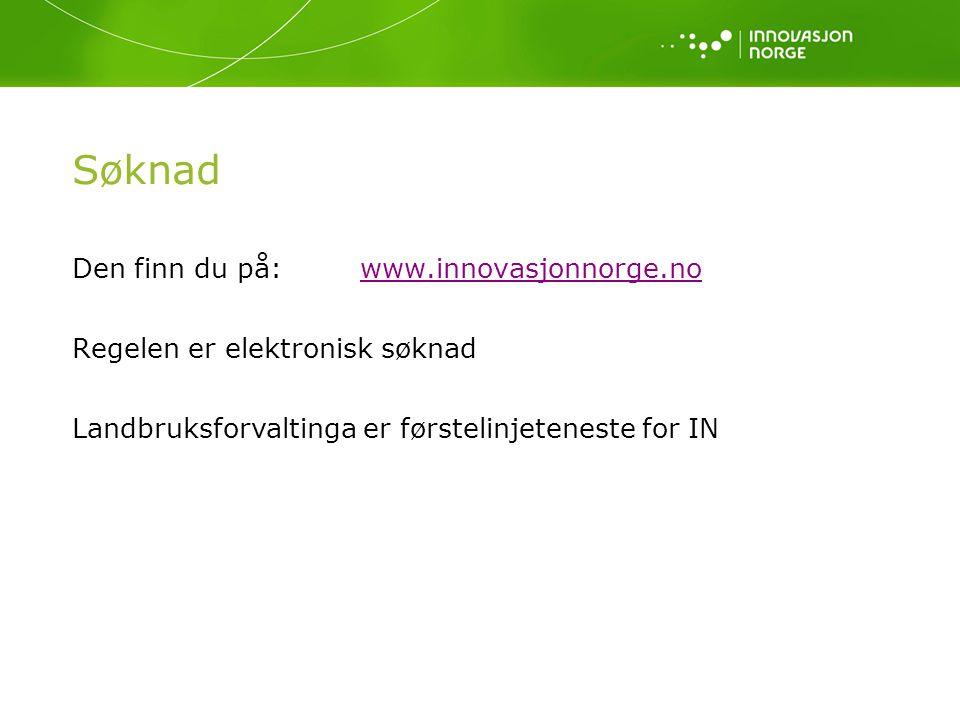 Søknad Den finn du på: www.innovasjonnorge.nowww.innovasjonnorge.no Regelen er elektronisk søknad Landbruksforvaltinga er førstelinjeteneste for IN