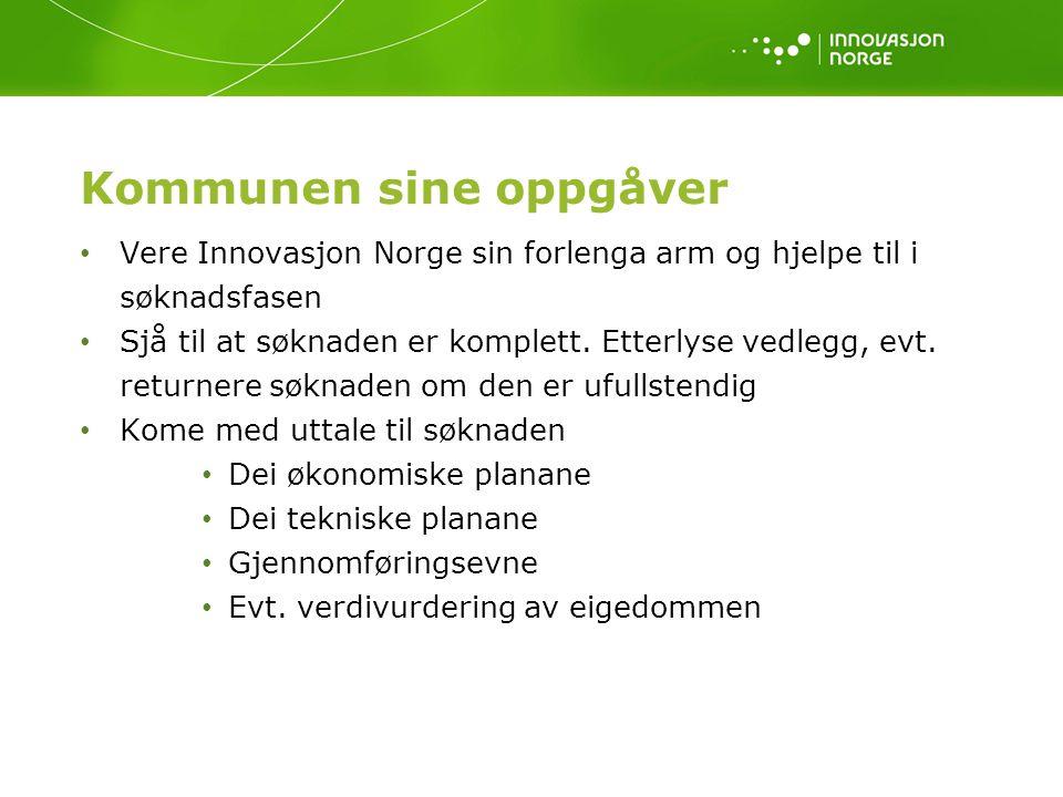Vere Innovasjon Norge sin forlenga arm og hjelpe til i søknadsfasen Sjå til at søknaden er komplett. Etterlyse vedlegg, evt. returnere søknaden om den