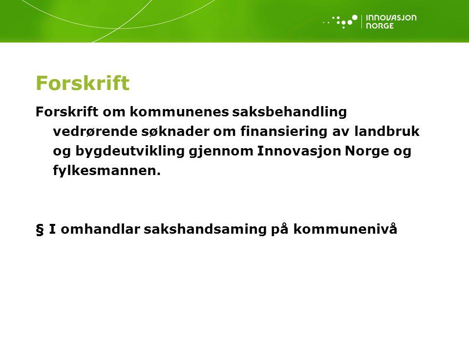 Forskrift Forskrift om kommunenes saksbehandling vedrørende søknader om finansiering av landbruk og bygdeutvikling gjennom Innovasjon Norge og fylkesm