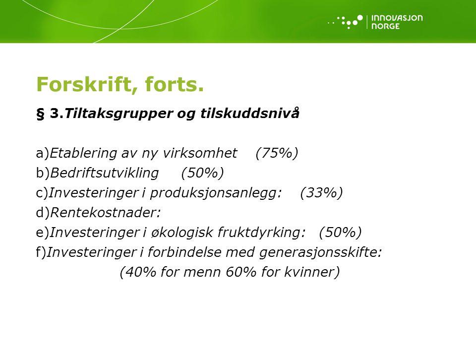 Forskrift, forts. § 3.Tiltaksgrupper og tilskuddsnivå a)Etablering av ny virksomhet (75%) b)Bedriftsutvikling (50%) c)Investeringer i produksjonsanleg