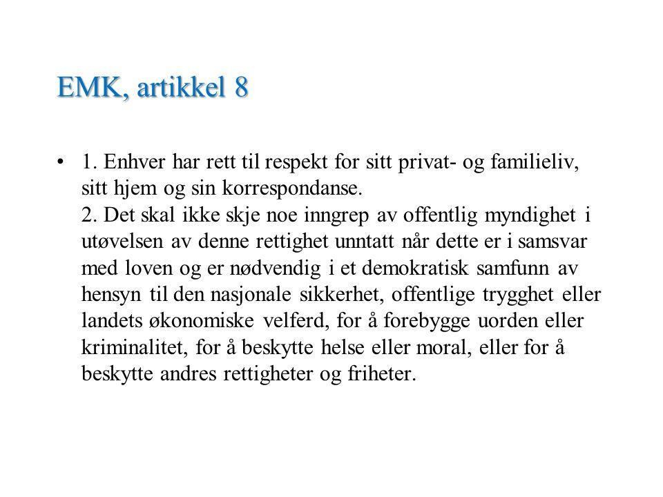 EMK, artikkel 8 1. Enhver har rett til respekt for sitt privat- og familieliv, sitt hjem og sin korrespondanse. 2. Det skal ikke skje noe inngrep av o