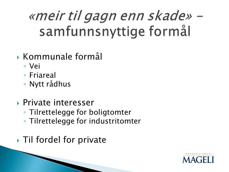  Kommunale formål ◦ Vei ◦ Friareal ◦ Nytt rådhus  Private interesser ◦ Tilrettelegge for boligtomter ◦ Tilrettelegge for industritomter  Til fordel