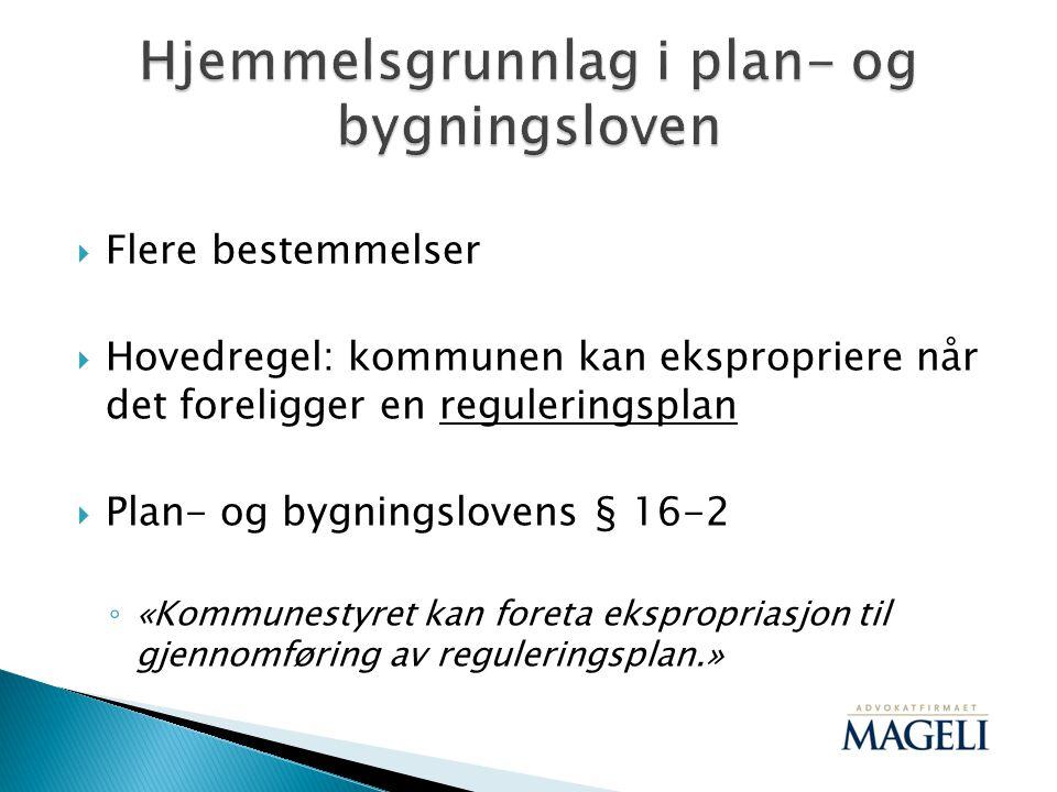  Flere bestemmelser  Hovedregel: kommunen kan ekspropriere når det foreligger en reguleringsplan  Plan- og bygningslovens § 16-2 ◦ «Kommunestyret k