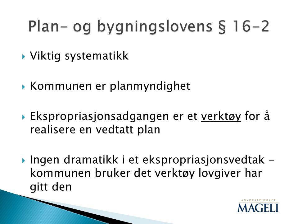  Viktig systematikk  Kommunen er planmyndighet  Ekspropriasjonsadgangen er et verktøy for å realisere en vedtatt plan  Ingen dramatikk i et ekspro