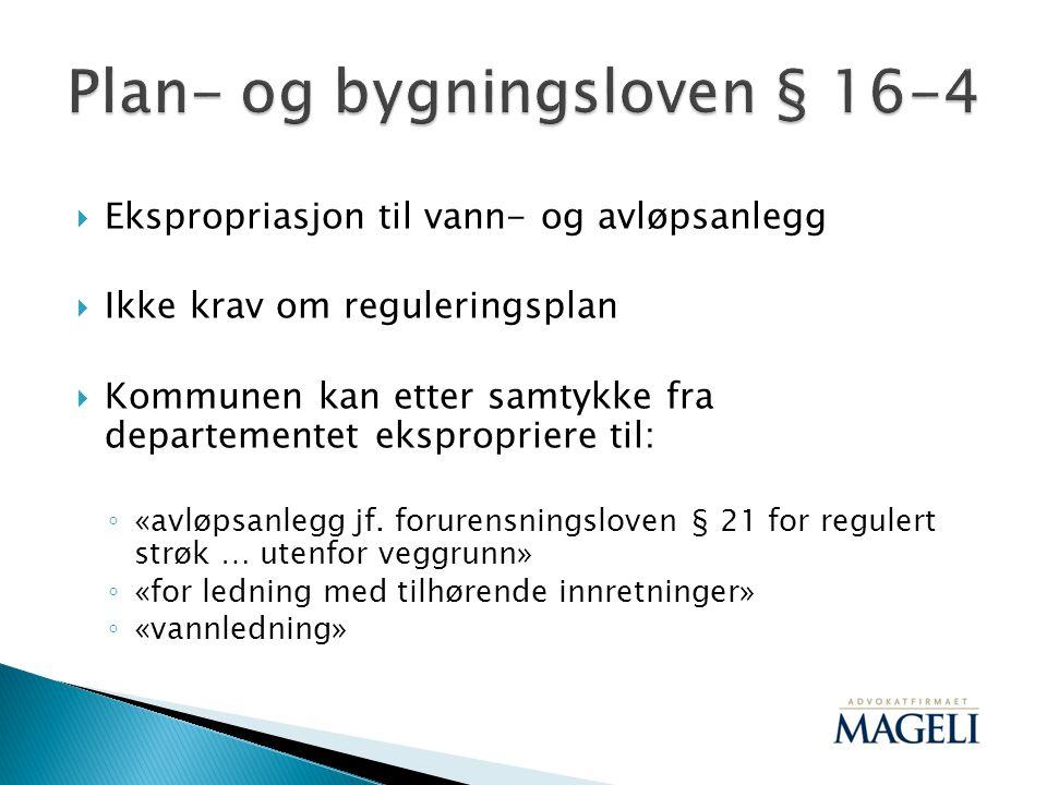  Ekspropriasjon til vann- og avløpsanlegg  Ikke krav om reguleringsplan  Kommunen kan etter samtykke fra departementet ekspropriere til: ◦ «avløpsa
