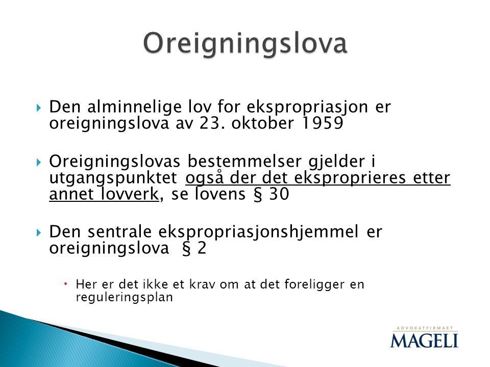  Den alminnelige lov for ekspropriasjon er oreigningslova av 23. oktober 1959  Oreigningslovas bestemmelser gjelder i utgangspunktet også der det ek