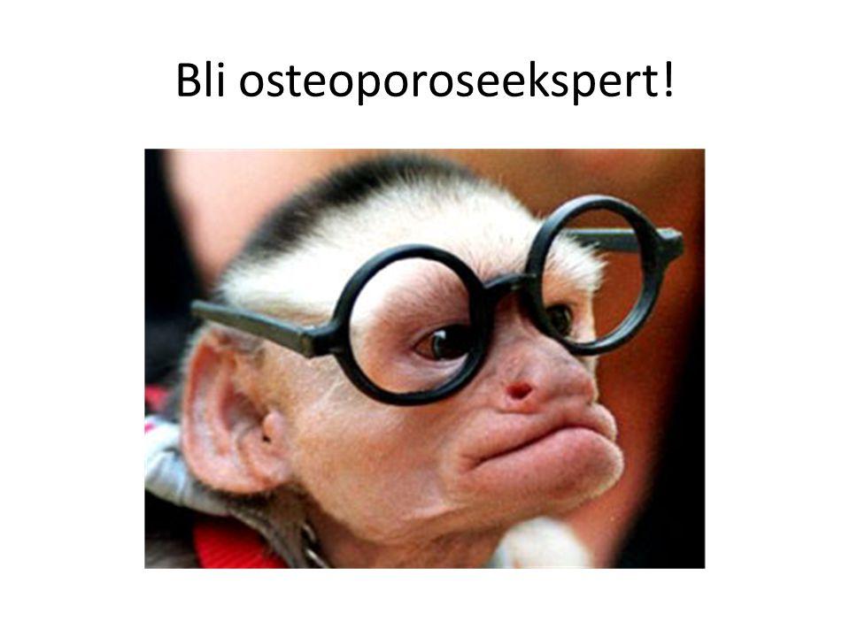 Bli osteoporoseekspert!