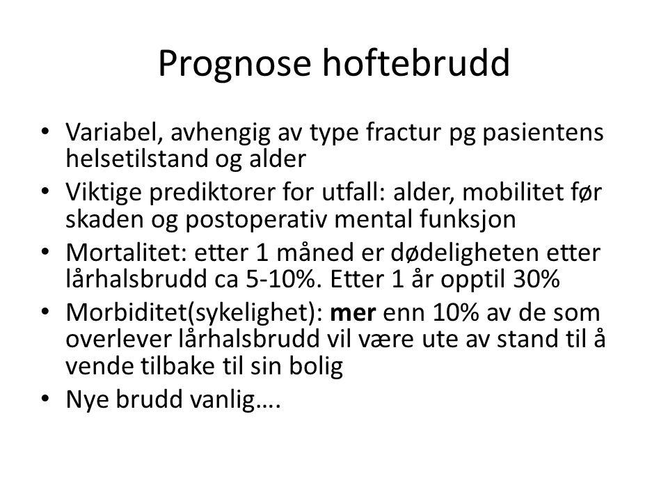 Prognose hoftebrudd Variabel, avhengig av type fractur pg pasientens helsetilstand og alder Viktige prediktorer for utfall: alder, mobilitet før skade