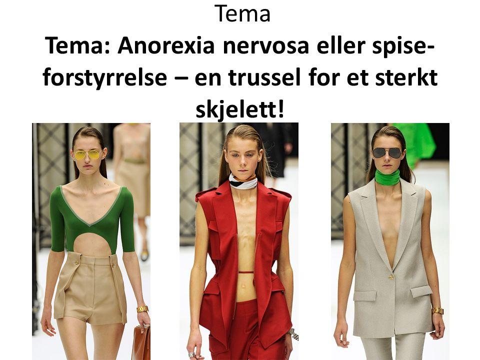 Tema Tema: Anorexia nervosa eller spise- forstyrrelse – en trussel for et sterkt skjelett!