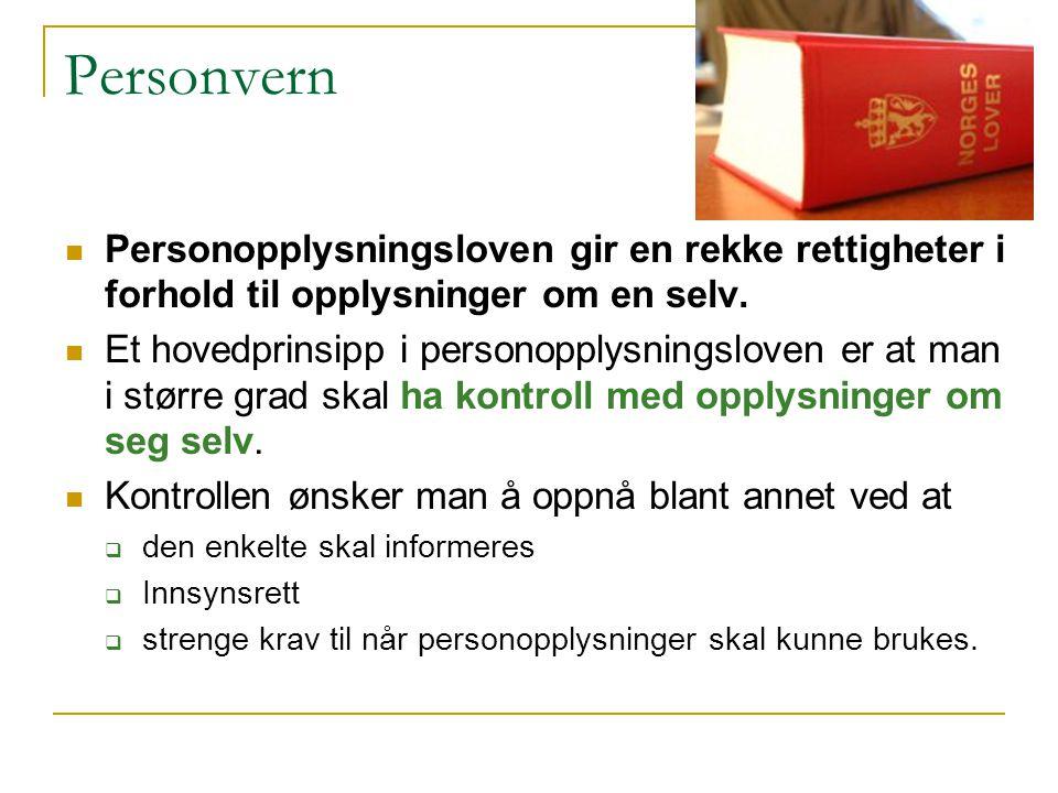 Personvern Personopplysningsloven gir en rekke rettigheter i forhold til opplysninger om en selv.