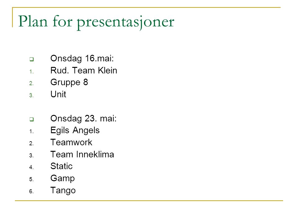 Plan for presentasjoner  Onsdag 16.mai: 1.Rud. Team Klein 2.
