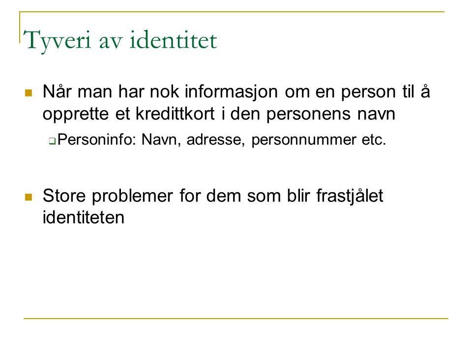 Tyveri av identitet Når man har nok informasjon om en person til å opprette et kredittkort i den personens navn  Personinfo: Navn, adresse, personnummer etc.