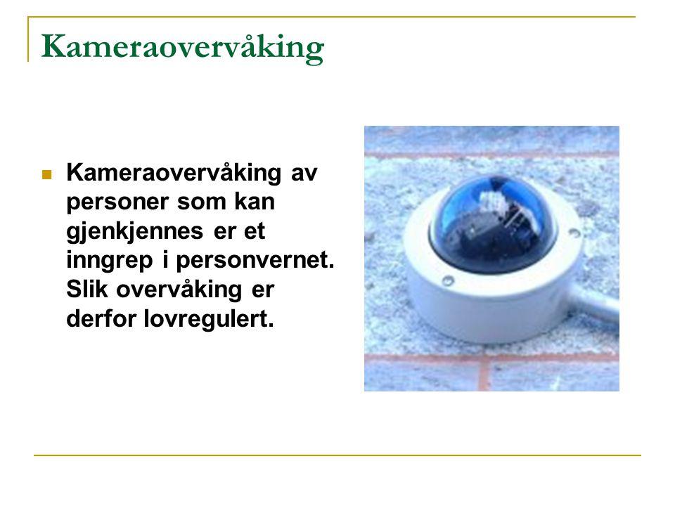 Kameraovervåking Kameraovervåking av personer som kan gjenkjennes er et inngrep i personvernet.