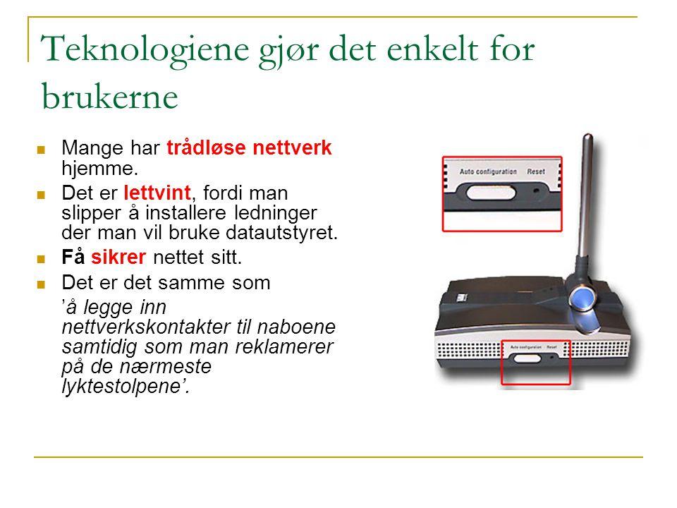 Teknologiene gjør det enkelt for brukerne Mange har trådløse nettverk hjemme.