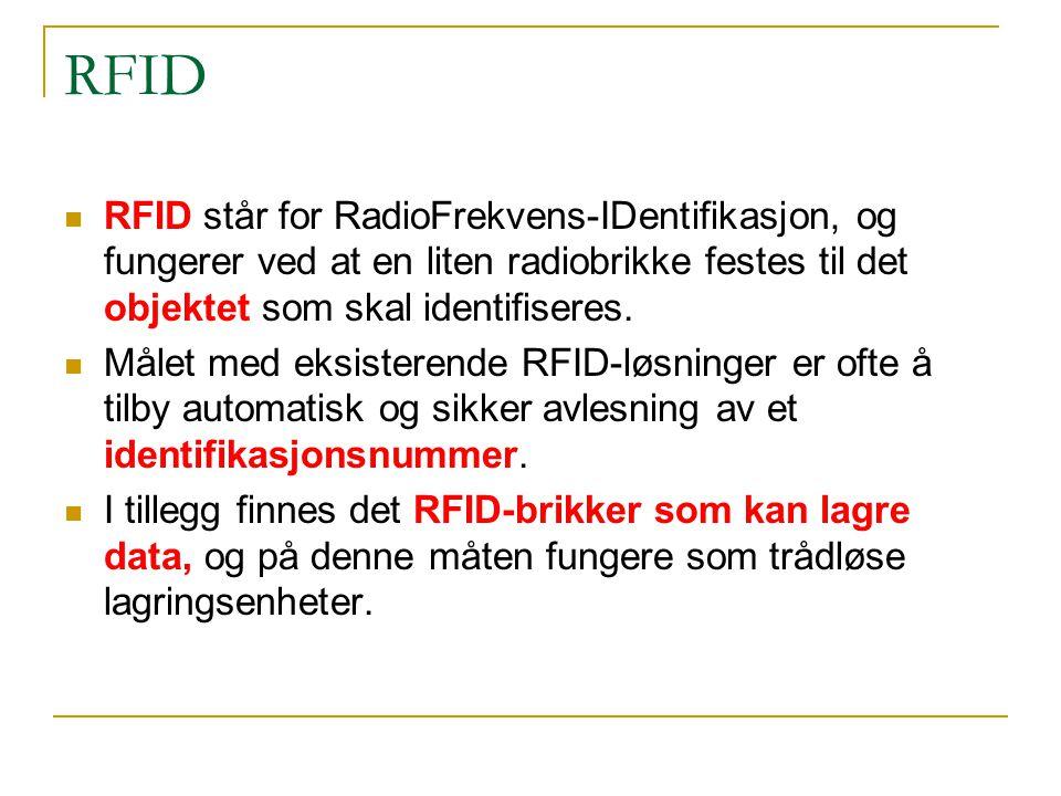 RFID RFID står for RadioFrekvens-IDentifikasjon, og fungerer ved at en liten radiobrikke festes til det objektet som skal identifiseres.