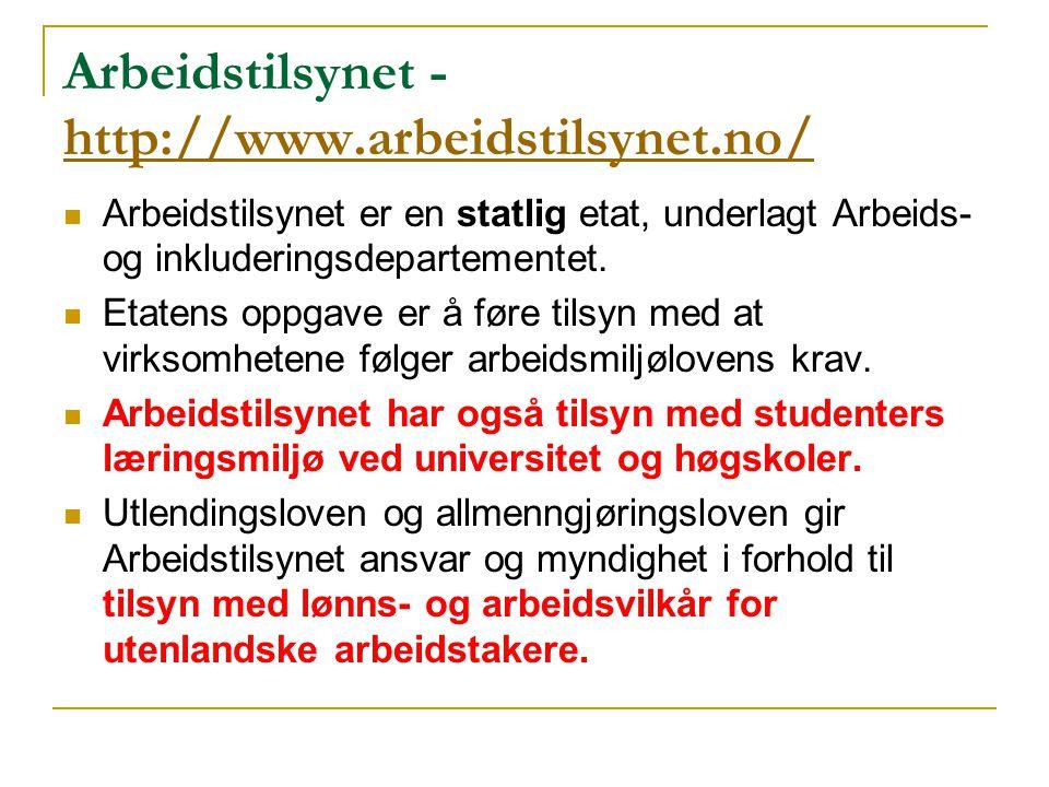 Arbeidstilsynet - http://www.arbeidstilsynet.no/ http://www.arbeidstilsynet.no/ Arbeidstilsynet er en statlig etat, underlagt Arbeids- og inkluderingsdepartementet.